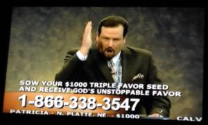 TV Preacher with extra prayers and stuff offered to a person who sends in $1000. Such a deal!